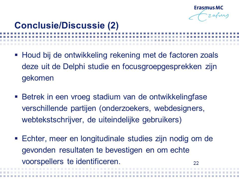 22 Conclusie/Discussie (2)  Houd bij de ontwikkeling rekening met de factoren zoals deze uit de Delphi studie en focusgroepgesprekken zijn gekomen 