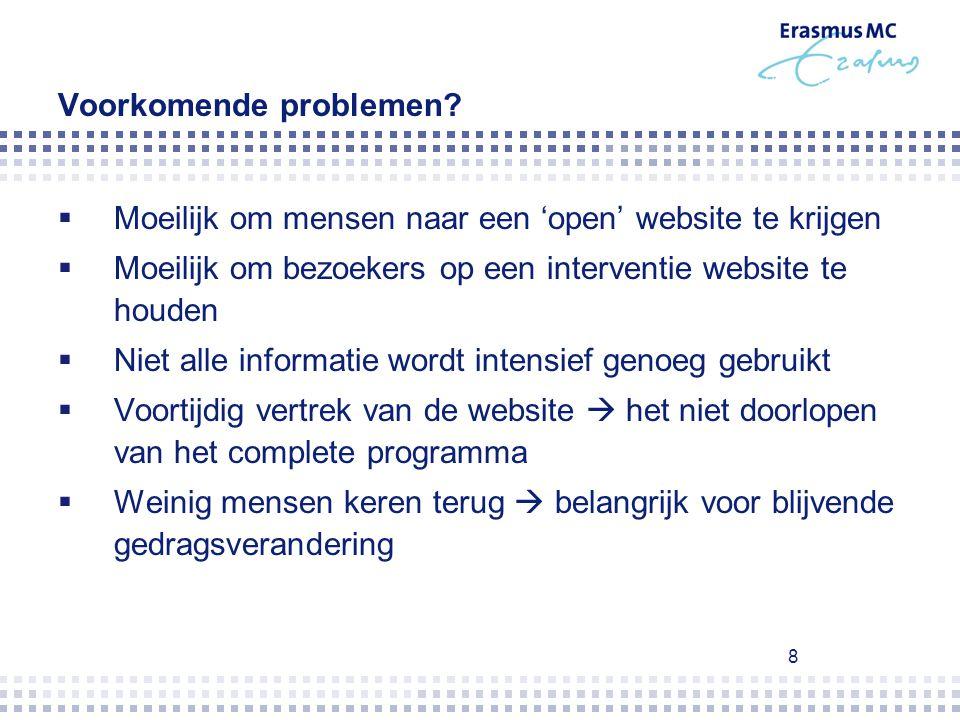 8 Voorkomende problemen?  Moeilijk om mensen naar een 'open' website te krijgen  Moeilijk om bezoekers op een interventie website te houden  Niet a