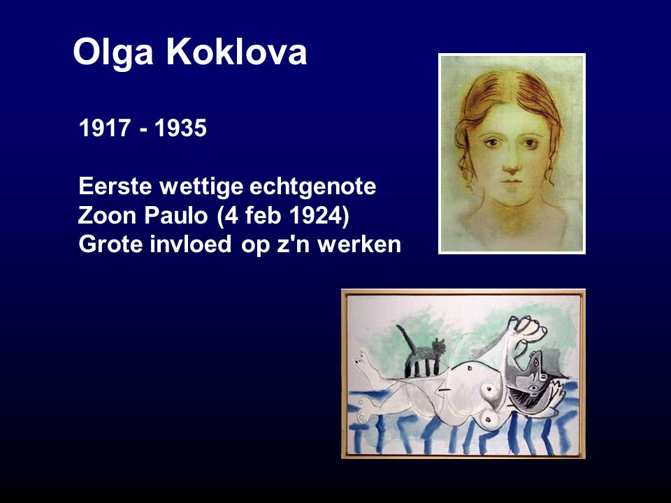 Olga Koklova 1917 - 1935 Eerste wettige echtgenote Zoon Paulo (4 feb 1924) Grote invloed op z n werken