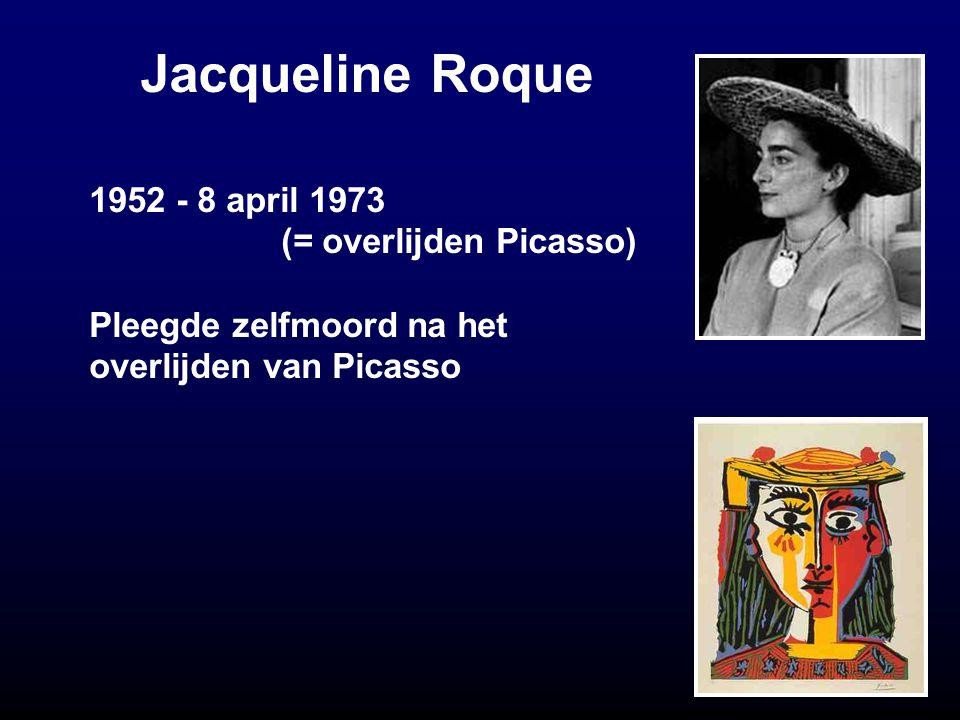 Jacqueline Roque 1952 - 8 april 1973 (= overlijden Picasso) Pleegde zelfmoord na het overlijden van Picasso