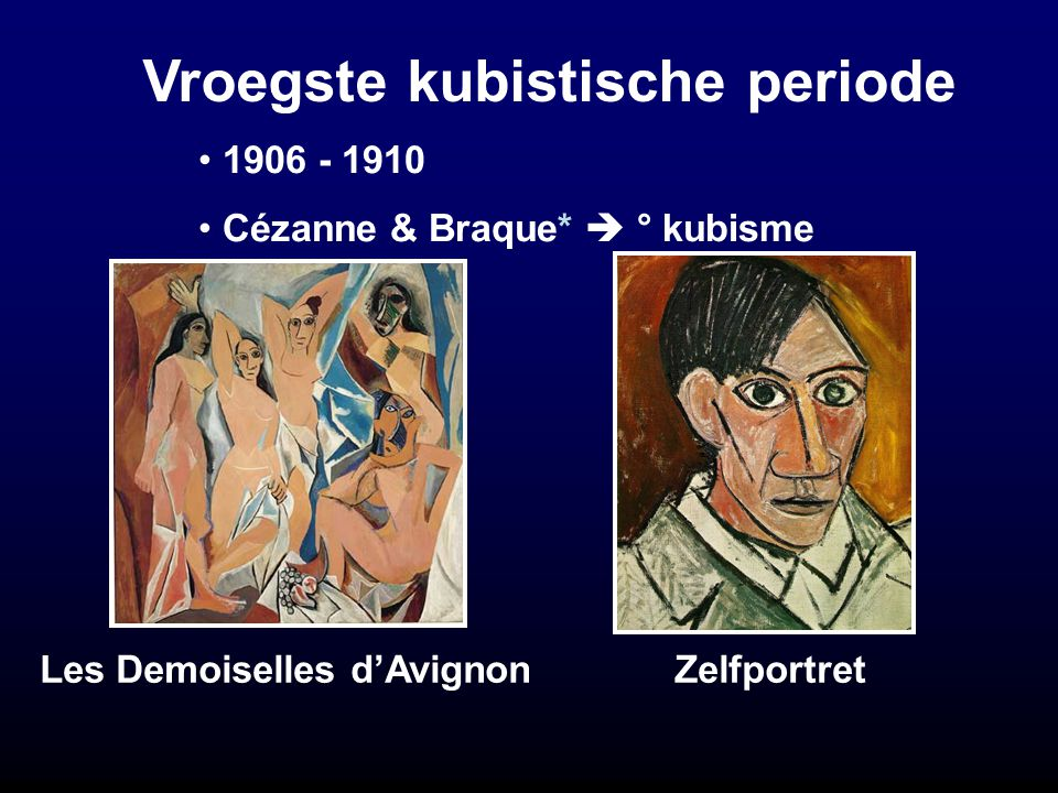 Vroegste kubistische periode Les Demoiselles d'AvignonZelfportret 1906 - 1910 Cézanne & Braque*  ° kubisme
