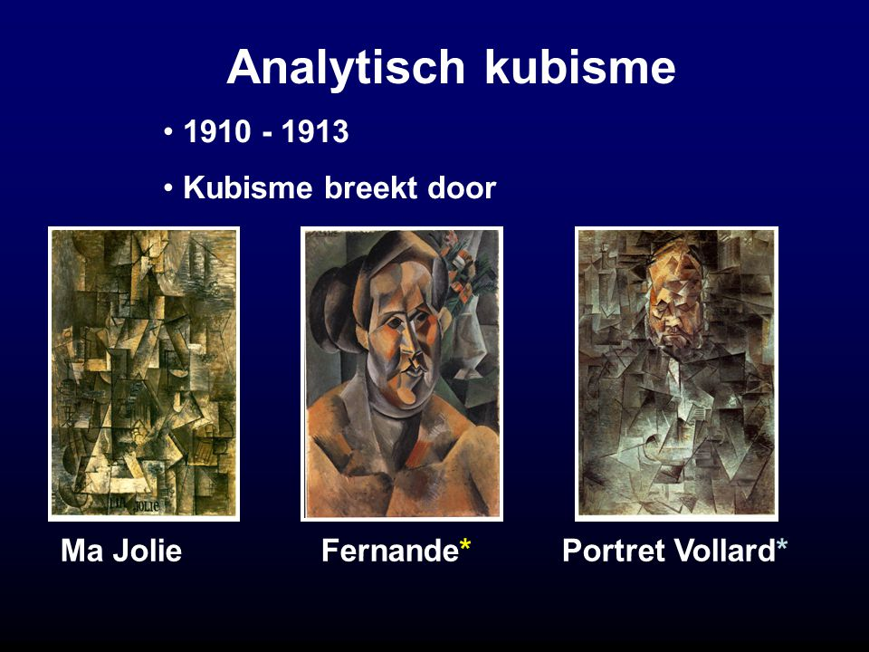 Analytisch kubisme Ma JolieFernande* Portret Vollard* 1910 - 1913 Kubisme breekt door