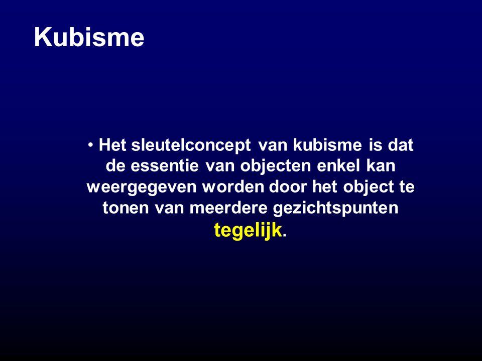 Kubisme Het sleutelconcept van kubisme is dat de essentie van objecten enkel kan weergegeven worden door het object te tonen van meerdere gezichtspunten tegelijk.