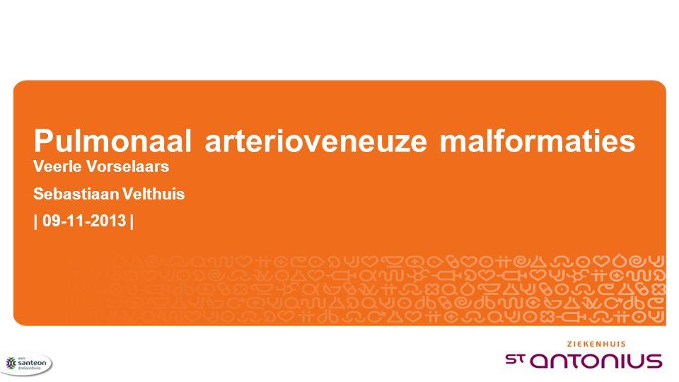 Pulmonaal arterioveneuze malformaties Veerle Vorselaars Sebastiaan Velthuis | 09-11-2013 |