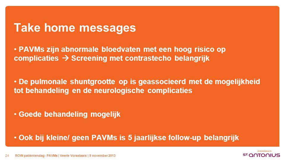 24 Take home messages PAVMs zijn abnormale bloedvaten met een hoog risico op complicaties  Screening met contrastecho belangrijk De pulmonale shuntgr