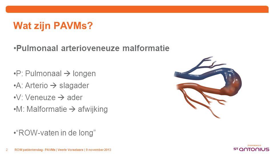 """Wat zijn PAVMs? Pulmonaal arterioveneuze malformatie P: Pulmonaal  longen A: Arterio  slagader V: Veneuze  ader M: Malformatie  afwijking """"ROW-vat"""