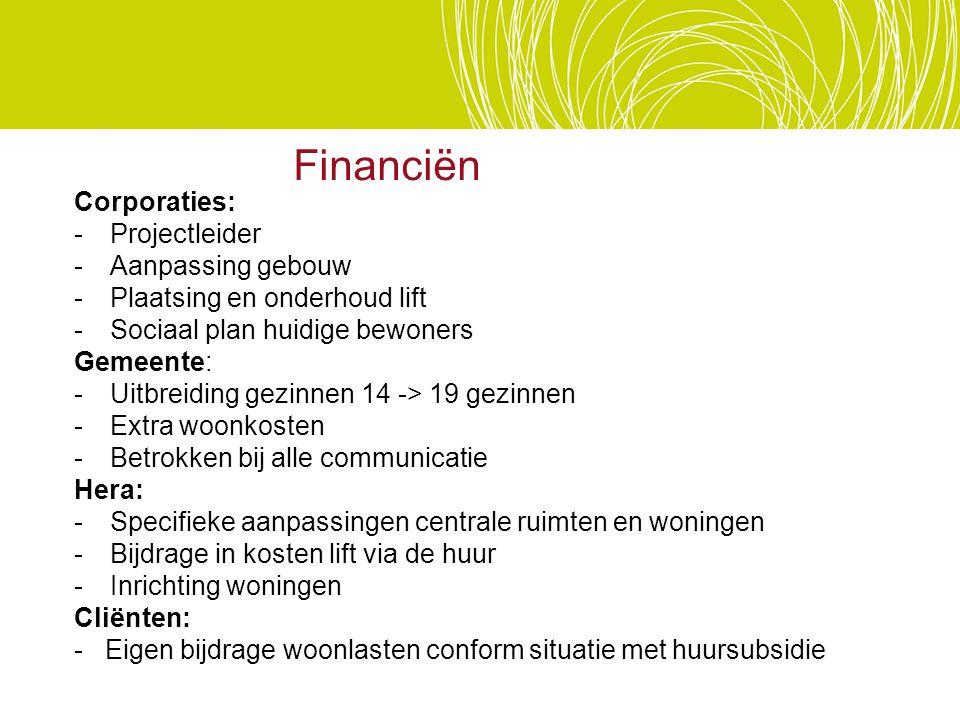 Financiën Corporaties: -Projectleider -Aanpassing gebouw -Plaatsing en onderhoud lift -Sociaal plan huidige bewoners Gemeente: -Uitbreiding gezinnen 1