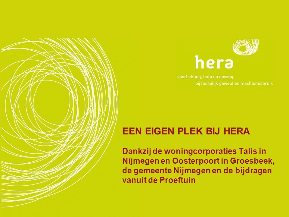 EEN EIGEN PLEK BIJ HERA Dankzij de woningcorporaties Talis in Nijmegen en Oosterpoort in Groesbeek, de gemeente Nijmegen en de bijdragen vanuit de Pro
