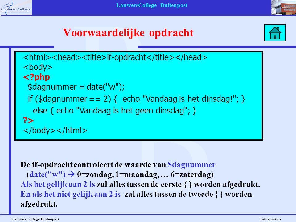 LauwersCollege Buitenpost LauwersCollege Buitenpost Informatica Voorwaardelijke opdracht if-opdracht <?php $dagnummer = date(