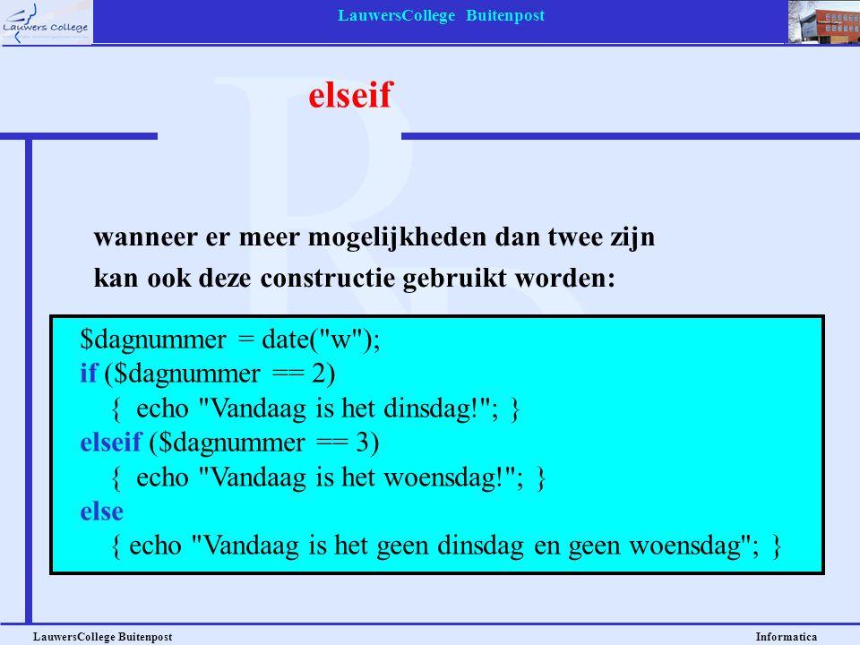 LauwersCollege Buitenpost LauwersCollege Buitenpost Informatica elseif wanneer er meer mogelijkheden dan twee zijn kan ook deze constructie gebruikt w