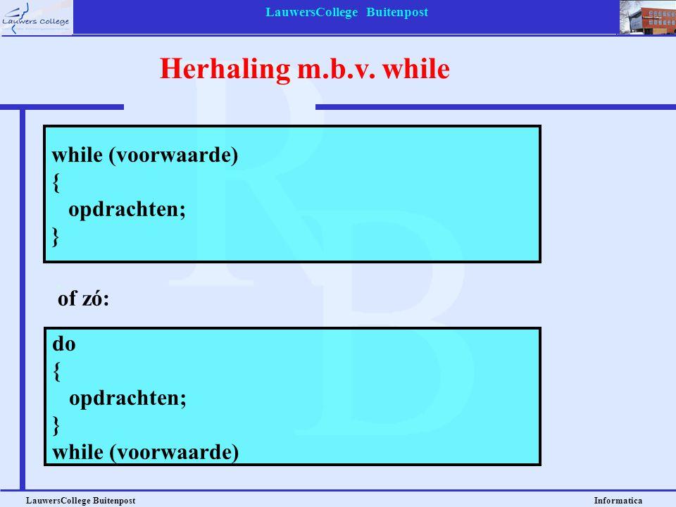 LauwersCollege Buitenpost LauwersCollege Buitenpost Informatica while (voorwaarde) { opdrachten; } Herhaling m.b.v. while do { opdrachten; } while (vo