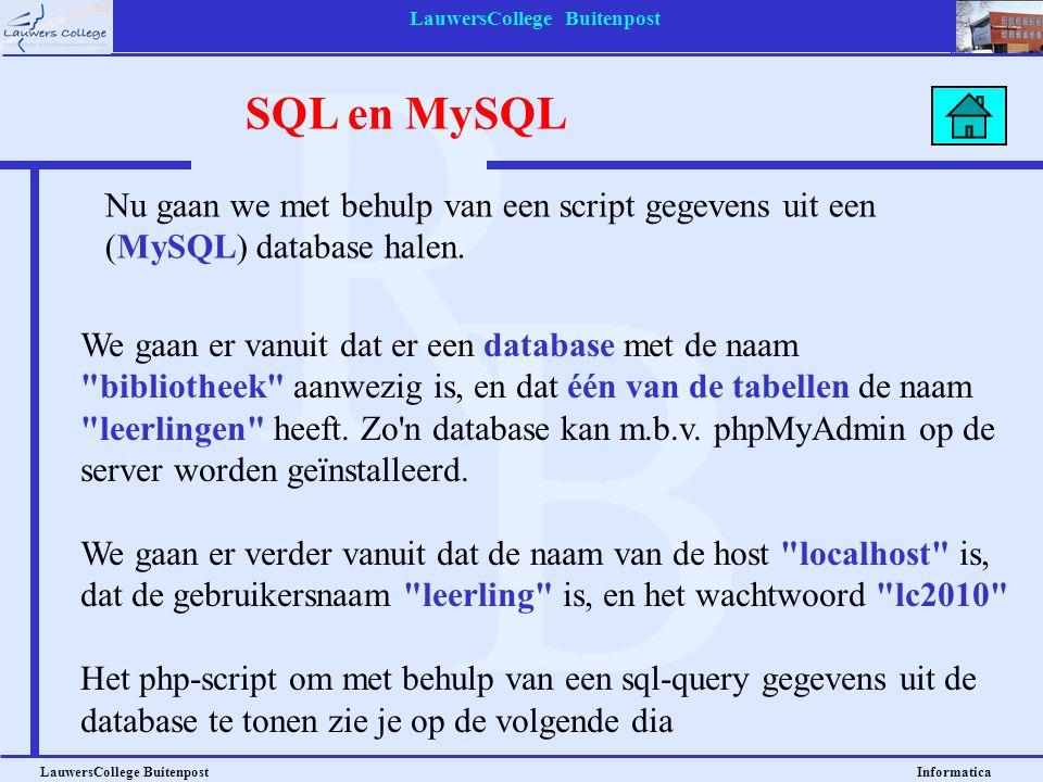 LauwersCollege Buitenpost LauwersCollege Buitenpost Informatica Nu gaan we met behulp van een script gegevens uit een (MySQL) database halen.