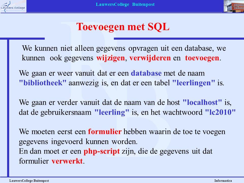 LauwersCollege Buitenpost LauwersCollege Buitenpost Informatica We kunnen niet alleen gegevens opvragen uit een database, we kunnen ook gegevens wijzigen, verwijderen en toevoegen.