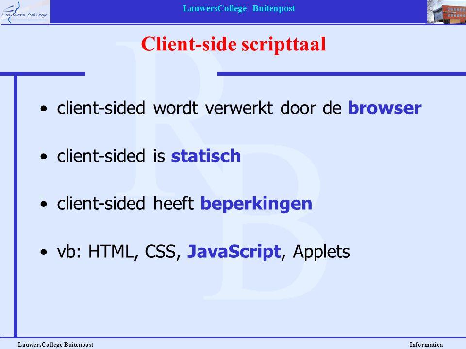 LauwersCollege Buitenpost LauwersCollege Buitenpost Informatica client-sided wordt verwerkt door de browser client-sided is statisch client-sided heeft beperkingen vb: HTML, CSS, JavaScript, Applets Client-side scripttaal