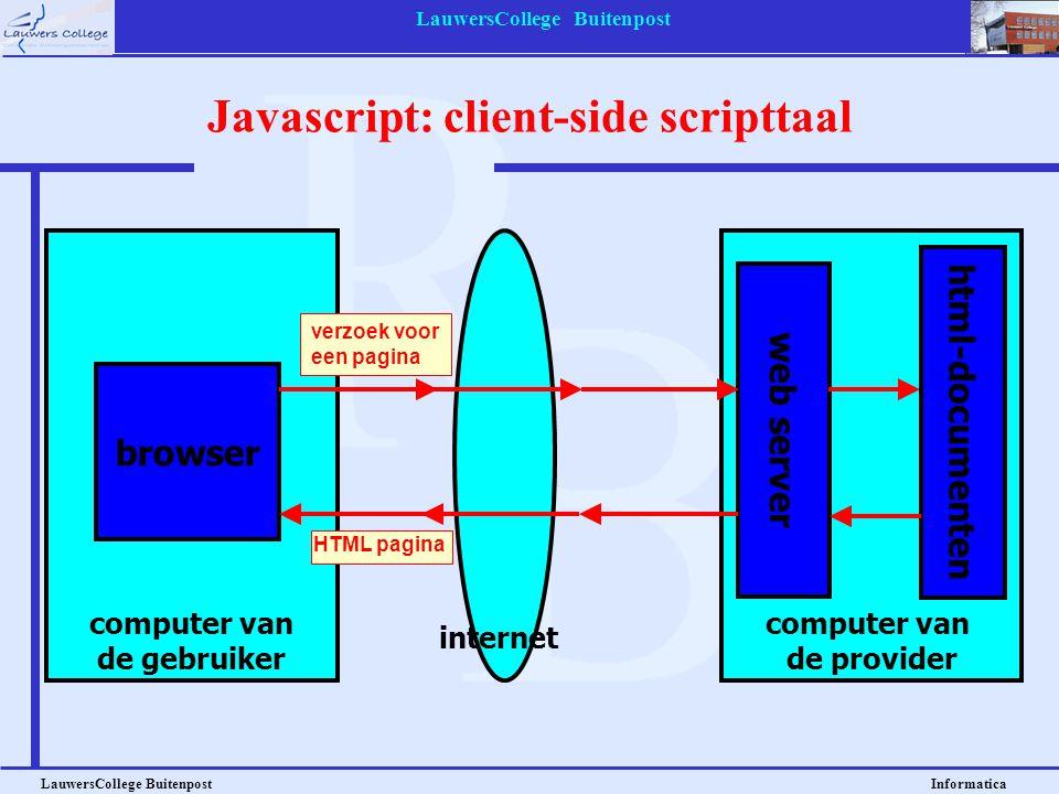 LauwersCollege Buitenpost LauwersCollege Buitenpost Informatica Javascript: client-side scripttaal computer van de gebruiker browser computer van de p