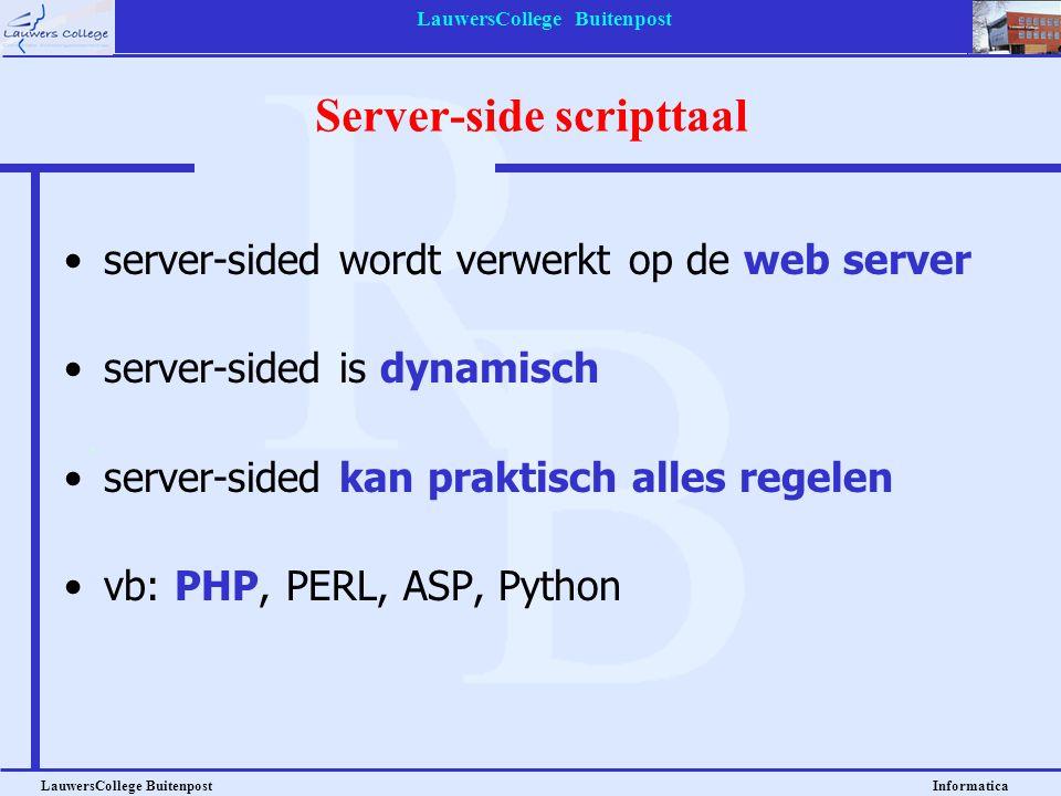 LauwersCollege Buitenpost LauwersCollege Buitenpost Informatica server-sided wordt verwerkt op de web server server-sided is dynamisch server-sided kan praktisch alles regelen vb: PHP, PERL, ASP, Python Server-side scripttaal