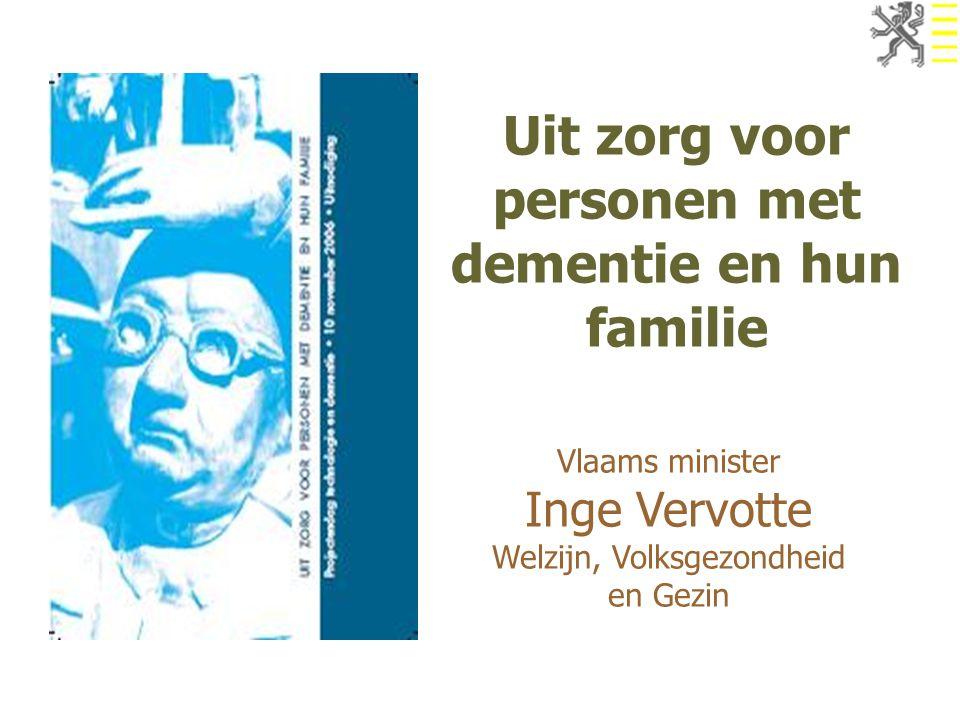 Uit zorg voor personen met dementie en hun familie Vlaams minister Inge Vervotte Welzijn, Volksgezondheid en Gezin