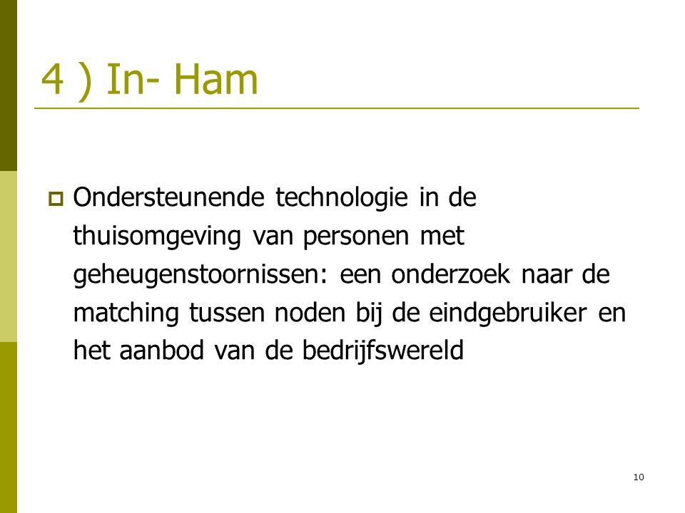 10 4 ) In- Ham  Ondersteunende technologie in de thuisomgeving van personen met geheugenstoornissen: een onderzoek naar de matching tussen noden bij de eindgebruiker en het aanbod van de bedrijfswereld