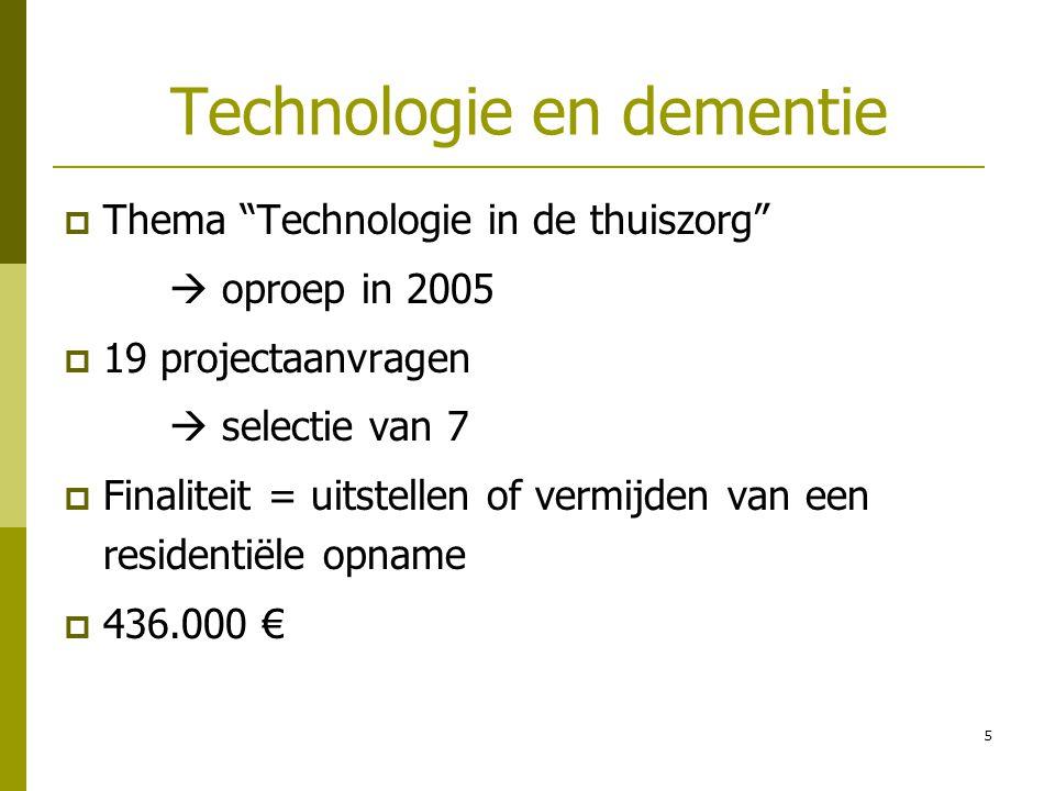 6 Technologie en dementie  Doelstellingen/voorwaarden Vertrekken vanuit de specifieke zorgnoden van personen in de verschillende stadia van dementie Technologische hulpmiddelen introduceren in concrete thuiszorgsituaties Meerwaarde evalueren Analyse maakt van de positieve en negatieve criteria  welk advies?