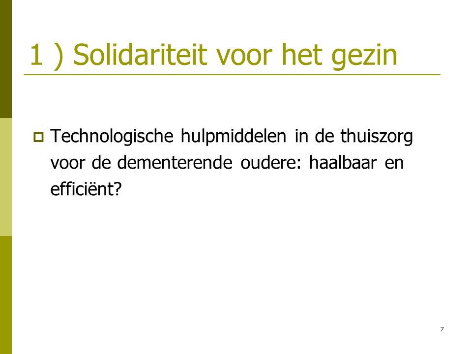 7 1 ) Solidariteit voor het gezin  Technologische hulpmiddelen in de thuiszorg voor de dementerende oudere: haalbaar en efficiënt