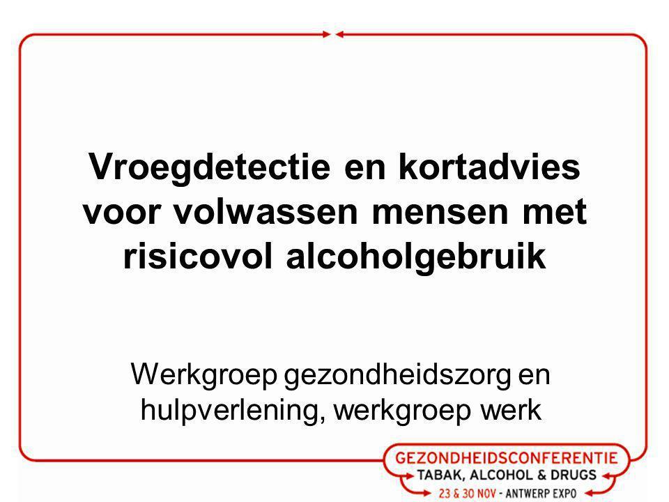 Korte beschrijving Detectie risicovol alcoholgebruik bij volwassen bevolking Kort advies - 10' Doorverwijzing naar gespecialiseerde hulpverlening bij zwaarder alcoholprobleem Doel: beperking risicovol gebruik