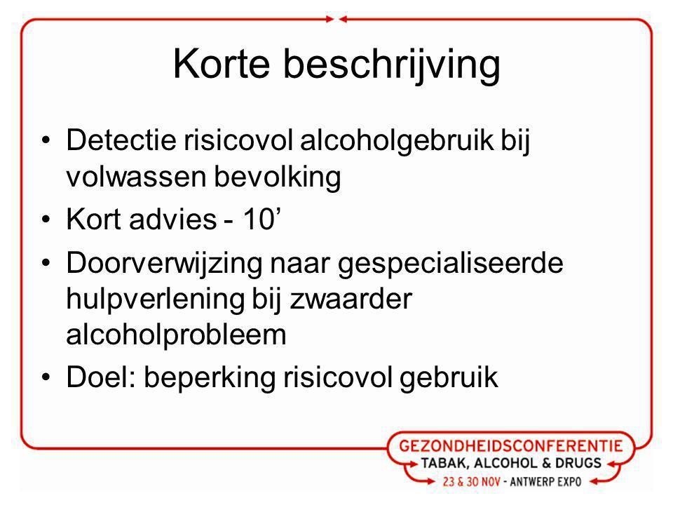 Doelgroep en uitvoerder Personen die overmatig drinken  Screening Audit Personen die problematisch drinken  Alcoholafhankelijkheid op basis van CAGE en CIDI Huisartsen, spoedgevallendiensten, departementen en afdelingen medisch toezicht op het werk