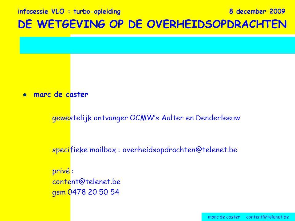 marc de caster content@telenet.be inleiding en verantwoording geschiedenis de wet en de uitvoeringsbesluiten infosessie VLO : turbo-opleiding 8 december 2009 DE WETGEVING OP DE OVERHEIDSOPDRACHTEN p.1-7