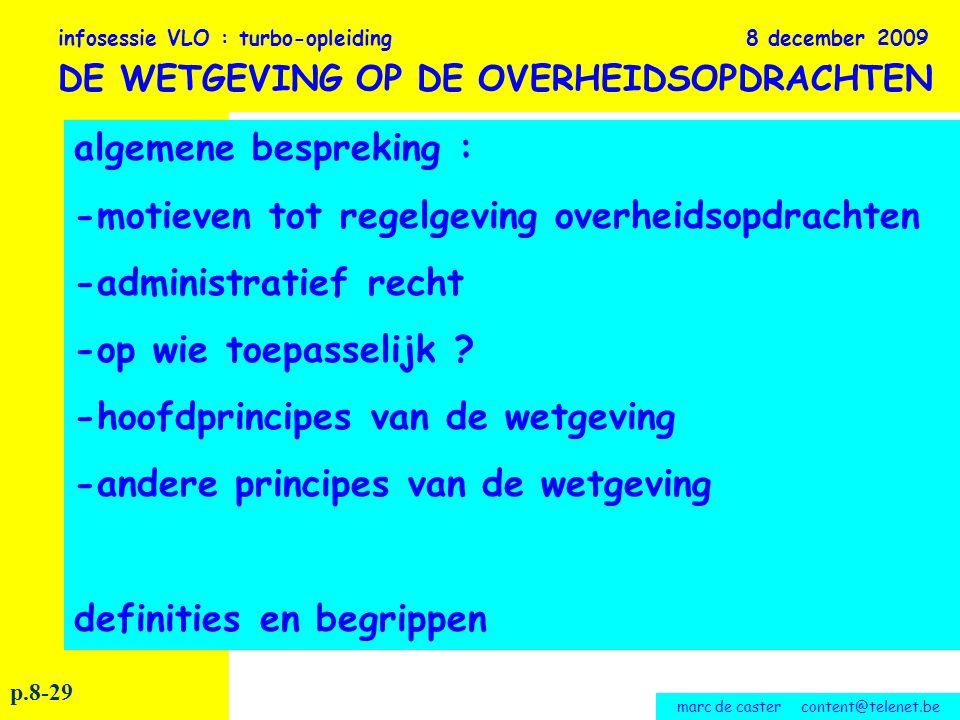 marc de caster content@telenet.be procedure lokale besturen : - afbakening opdrachten bepaling van de raming - keuze gunningswijze en procedure - ietwat meer over de onderhandelingsprocedure - beslissingen - aannemingsvoorwaarden - bestek infosessie VLO : turbo-opleiding 8 december 2009 DE WETGEVING OP DE OVERHEIDSOPDRACHTEN p.38-80