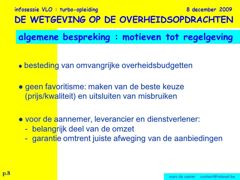 marc de caster content@telenet.be de aankondiging van de opdrachten : - algemeen - Europese publicatie - Bulletin der Aanbestedingen - de enuntiatieve aankondiging - Europese aankondiging - Belgische aankondiging - uitnodiging in beperkte procedure infosessie VLO : turbo-opleiding 8 december 2009 DE WETGEVING OP DE OVERHEIDSOPDRACHTEN p.83-94