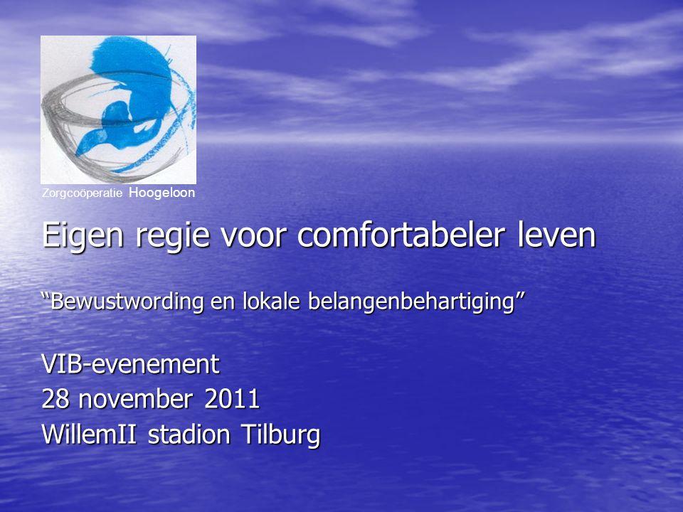 Eigen regie voor comfortabeler leven Bewustwording en lokale belangenbehartiging VIB-evenement 28 november 2011 WillemII stadion Tilburg