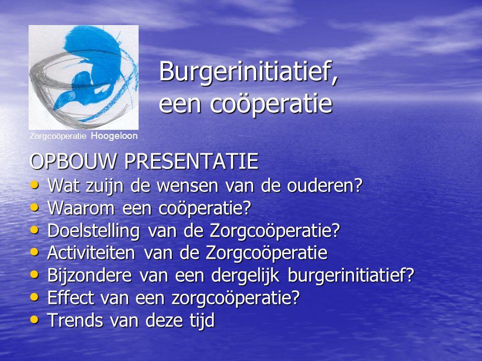 Burgerinitiatief, een coöperatie OPBOUW PRESENTATIE Wat zuijn de wensen van de ouderen.