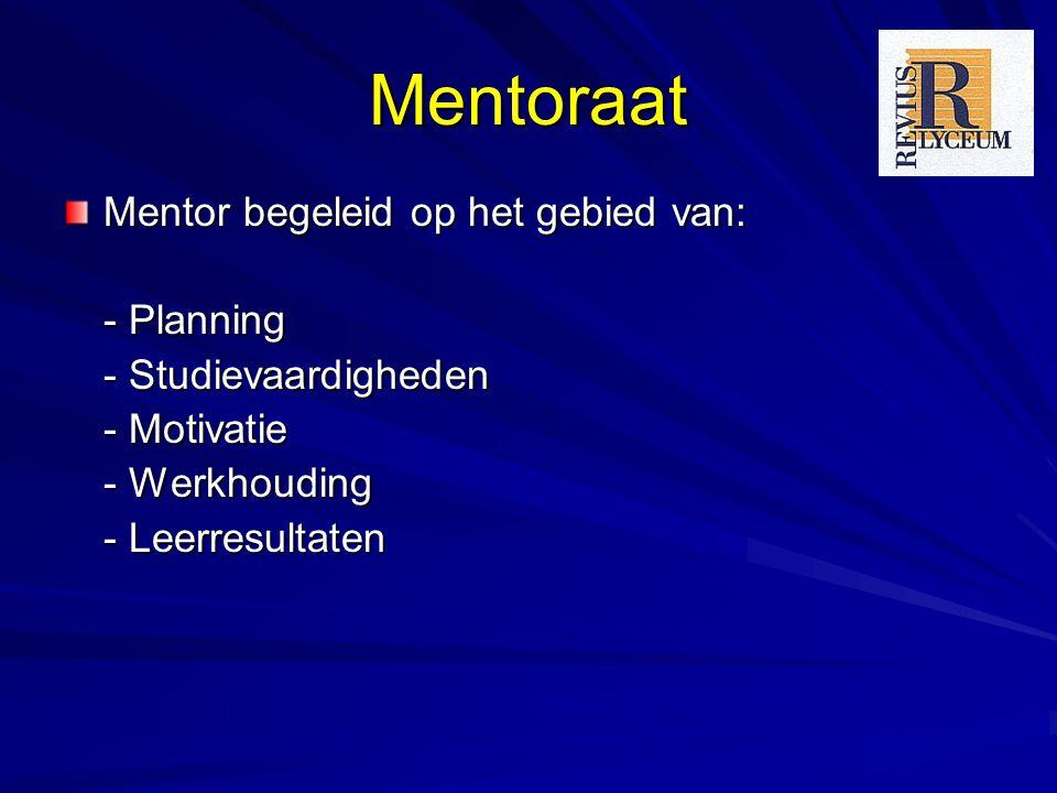 Mentoraat Mentor begeleid op het gebied van: - Planning - Studievaardigheden - Motivatie - Werkhouding - Leerresultaten