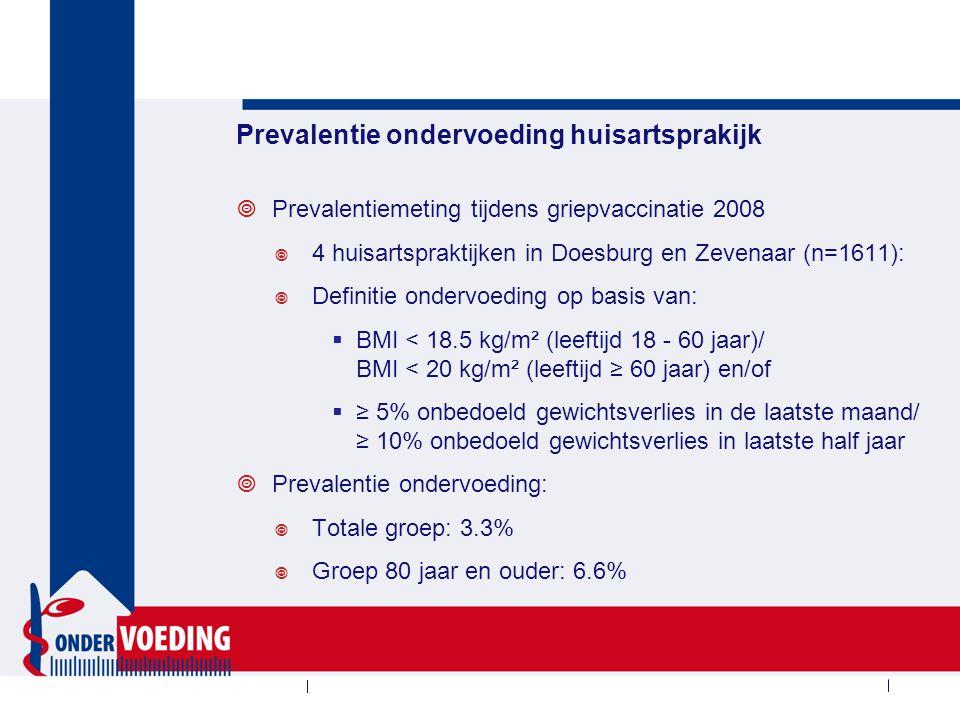 Prevalentie ondervoeding huisartsprakijk  Prevalentiemeting tijdens griepvaccinatie 2009  8 locaties (20 huisartspraktijken) in Amsterdam, Haarlem en Diemen (n=1308):  Ondervoeding op basis van SNAQ 65+ :  Onbedoeld 4 kg of meer afgevallen in laatste 6 maanden  Bovenarmomtrek < 25 cm  Prevalentie ondervoeding (65+): 10.9%