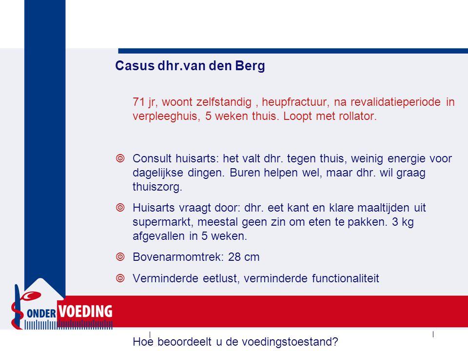 Casus dhr.van den Berg 71 jr, woont zelfstandig, heupfractuur, na revalidatieperiode in verpleeghuis, 5 weken thuis. Loopt met rollator.  Consult hui