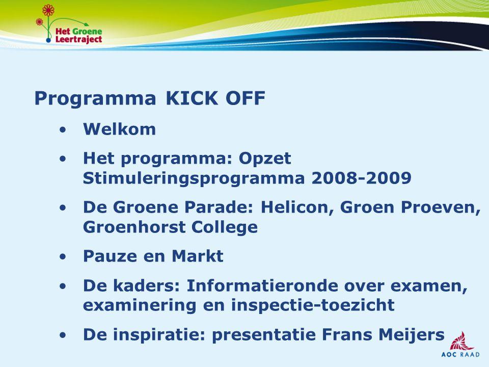 Programma KICK OFF Welkom Het programma: Opzet Stimuleringsprogramma 2008-2009 De Groene Parade: Helicon, Groen Proeven, Groenhorst College Pauze en M