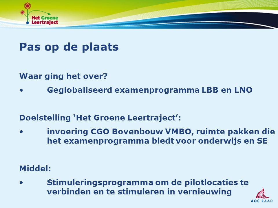 Pas op de plaats Waar ging het over? Geglobaliseerd examenprogramma LBB en LNO Doelstelling 'Het Groene Leertraject': invoering CGO Bovenbouw VMBO, ru