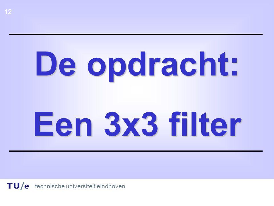 technische universiteit eindhoven 12 De opdracht: Een 3x3 filter