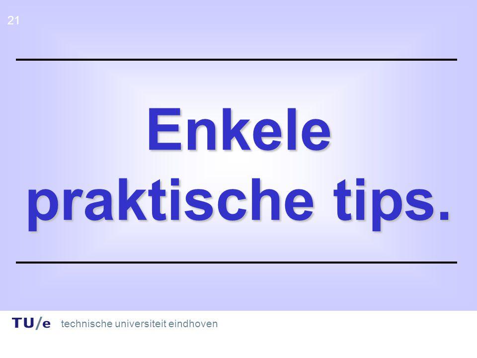 technische universiteit eindhoven 21 Enkele praktische tips.