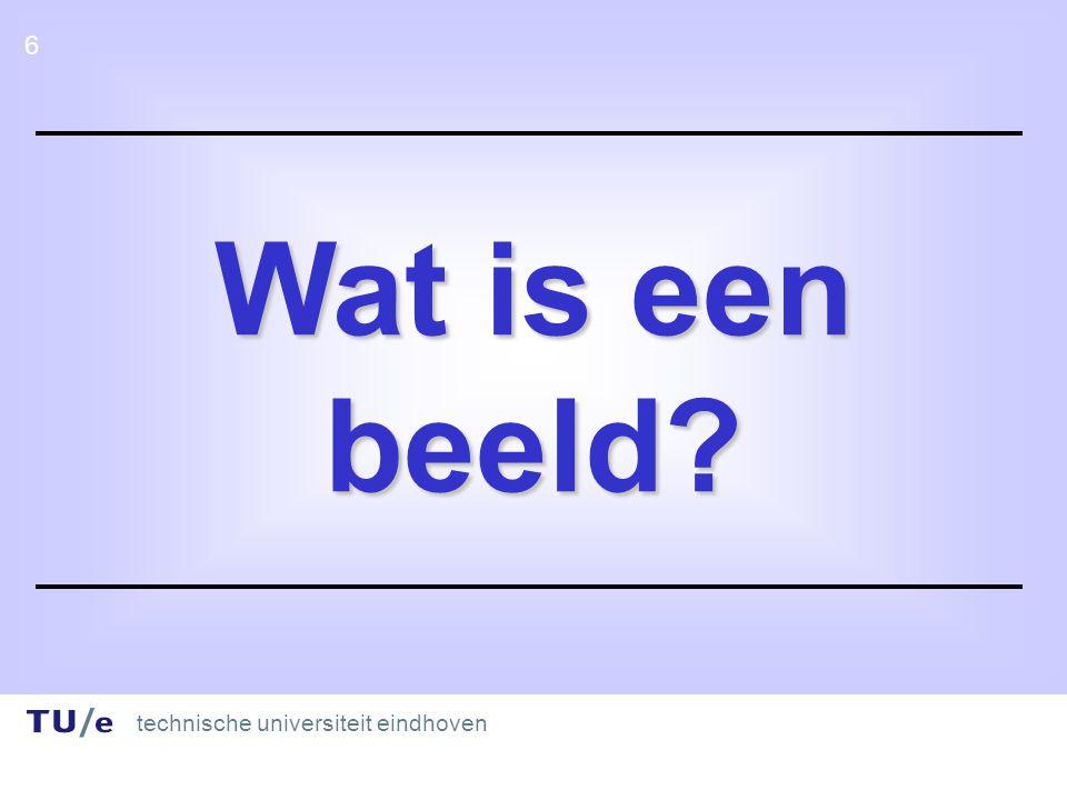technische universiteit eindhoven 6 6 Wat is een beeld