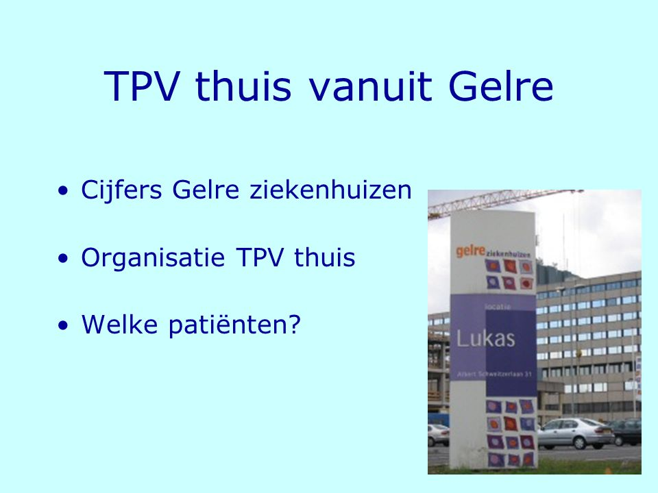 4 TPV thuis vanuit Gelre Cijfers Gelre ziekenhuizen Organisatie TPV thuis Welke patiënten?