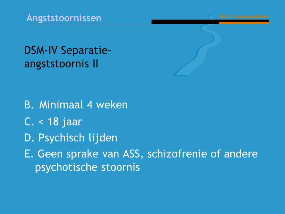 Angststoornissen DSM-IV Separatie- angststoornis II B.