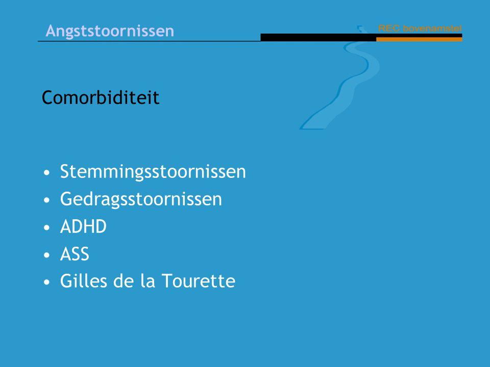Angststoornissen Comorbiditeit Stemmingsstoornissen Gedragsstoornissen ADHD ASS Gilles de la Tourette
