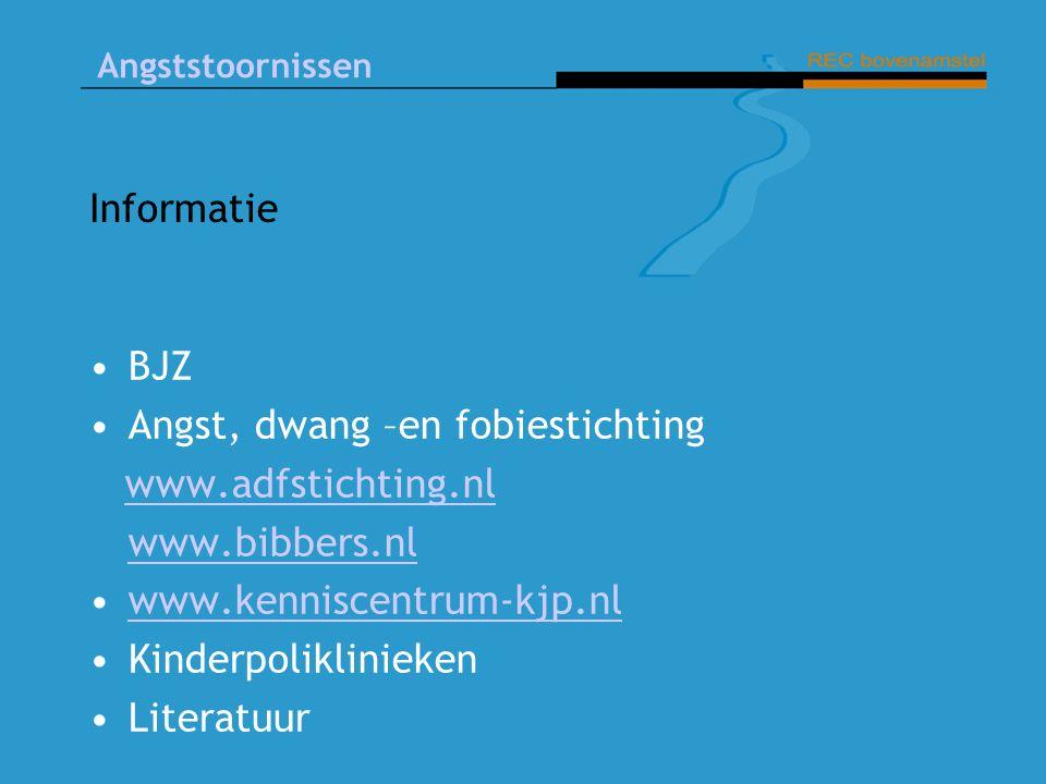 Angststoornissen Informatie BJZ Angst, dwang –en fobiestichting www.adfstichting.nl www.bibbers.nl www.kenniscentrum-kjp.nl Kinderpoliklinieken Literatuur