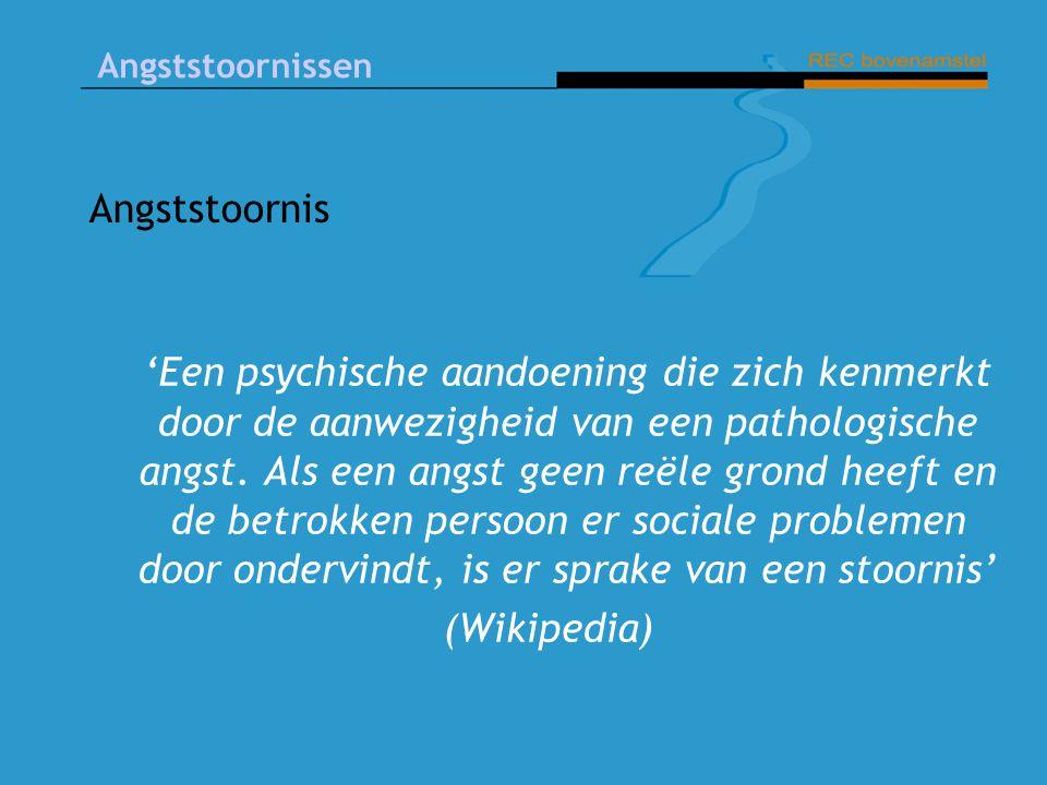 Angststoornissen Angststoornis 'Een psychische aandoening die zich kenmerkt door de aanwezigheid van een pathologische angst.