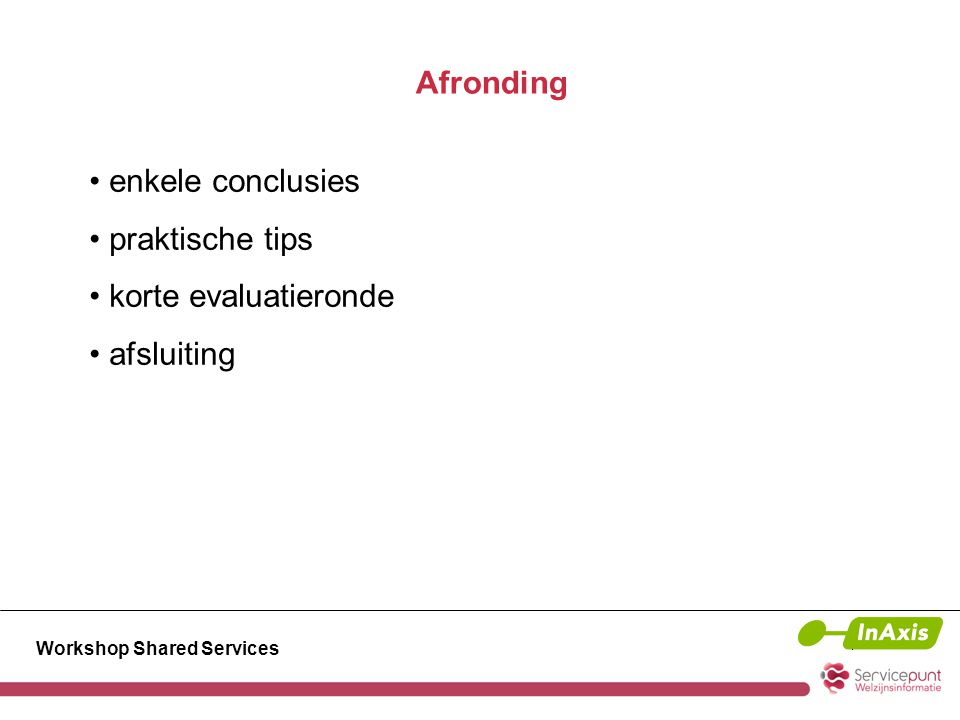 Workshop Shared Services Afronding enkele conclusies praktische tips korte evaluatieronde afsluiting