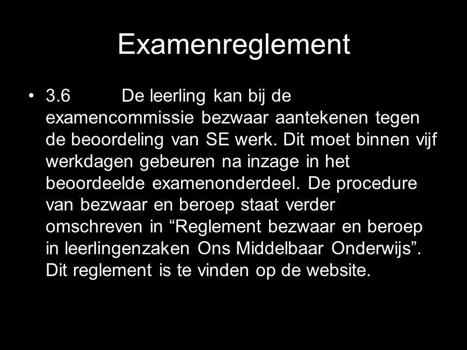 Examenreglement 3.6De leerling kan bij de examencommissie bezwaar aantekenen tegen de beoordeling van SE werk. Dit moet binnen vijf werkdagen gebeuren