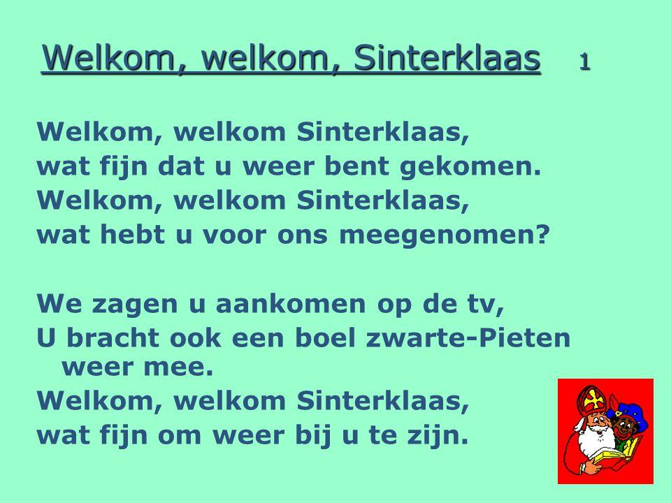 Welkom, welkom, Sinterklaas 2 Welkom, welkom Sinterklaas, U reist niet met snelle raketten.