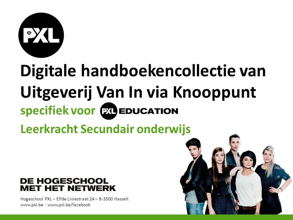 Hogeschool PXL – Elfde Liniestraat 24 – B-3500 Hasselt www.pxl.be - www.pxl.be/facebook specifiek voor Leerkracht Secundair onderwijs Digitale handboe