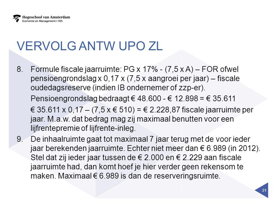 VERVOLG ANTW UPO ZL 8.Formule fiscale jaarruimte: PG x 17% - (7,5 x A) – FOR ofwel pensioengrondslag x 0,17 x (7,5 x aangroei per jaar) – fiscale oude