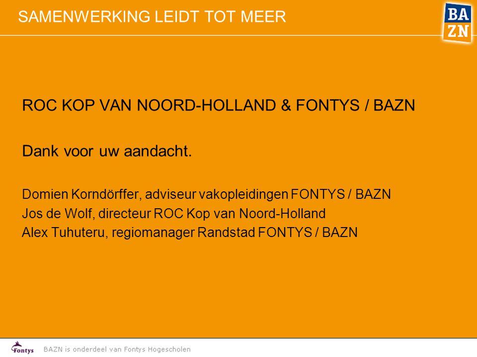 SAMENWERKING LEIDT TOT MEER ROC KOP VAN NOORD-HOLLAND & FONTYS / BAZN Dank voor uw aandacht.